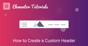 How to create a custom header in Elementor